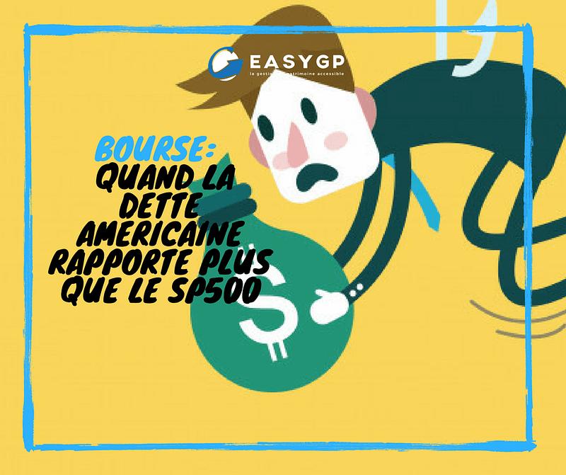 QUAND LA DETTE AMÉRICAINE RAPPORTE PLUS QUE LE SP500 - EASYGP