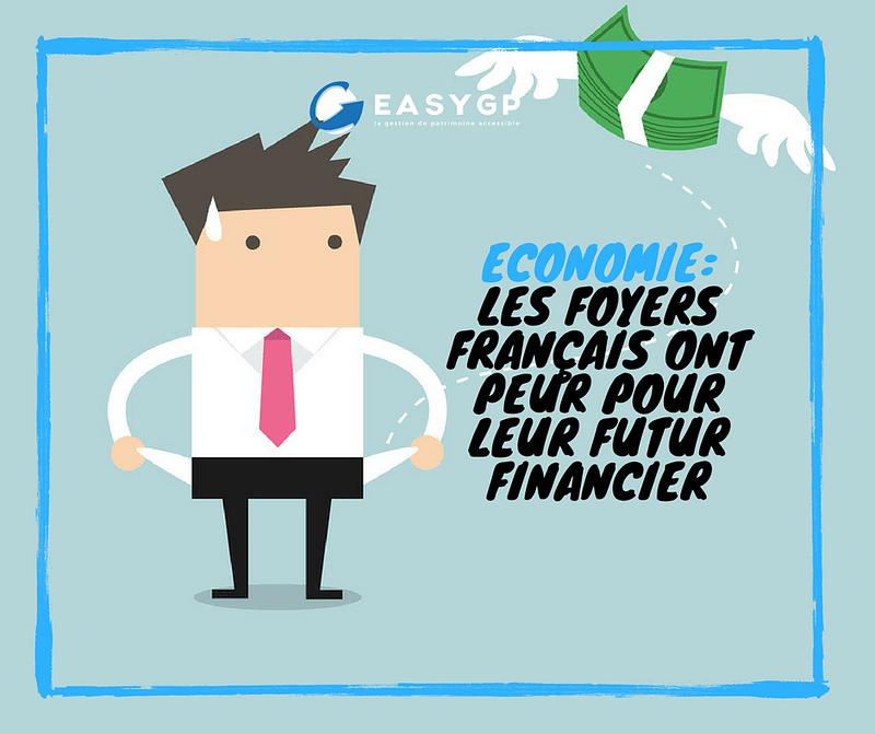 ECONOMIE_ LES FOYERS FRANÇAIS ONT PEUR POUR LEUR FUTUR FINANCIER-EASYGP